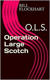 Operation Large Scotch: O.L.S.
