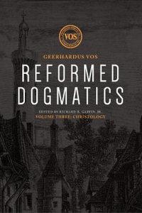 Reformed Dogmatics, Volume 3: Christology