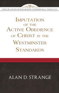 The Imputation of the Active Obedience of Christ in the Westminster Standards