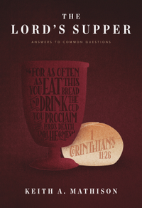 The Lord's Supper: Answers to Common Questions